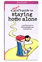 A Smart Girl's Guide to Staying Home Alone: A Girl's Guide to Feeling Safe and Having Fun (American Girl Library)