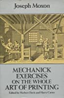 Mechanic Exercises on the Whole Art of Printing