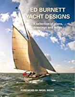Ed Burnett Yacht Designs: A selection of plans, drawings and notes