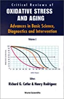 Critical Reviews of Oxidative Stress and Aging: Advances in Basic Science, Diagnostics and Intervention