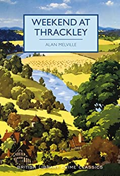 Weekend at Thrackley (British Library Crime Classics) by [Melville, Alan]