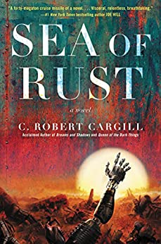 Sea of Rust: A Novel by [Cargill, C. Robert]