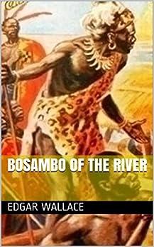 Bosambo Of The River by [Wallace, Edgar]