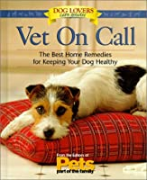 Vet on Call: Home Remedies for Common Concerns : Behavior, Grooming, Sickness, Aging (Dog Lovers Care Guides)