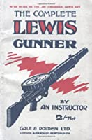 Complete Lewis Gunnerwith Notes on the .300 (American) Lewis Gun (Military)