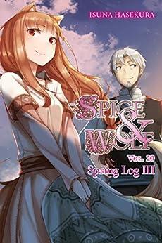 Spice and Wolf, Vol. 20 (light novel): Spring Log III by [Hasekura, Isuna]