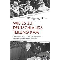 Wie es zu Deutschlands Teilung kam: Vom Zusammenbruch zur Gruendung der beiden deutschen Staaten 1945-1949