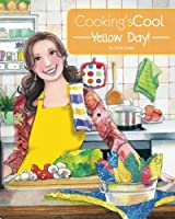 Cooking's Cool Yellow Day!