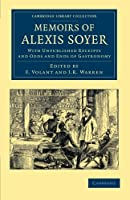 Memoirs of Alexis Soyer: With Unpublished Receipts and Odds and Ends of Gastronomy (Cambridge Library Collection - British and Irish History, 19th Century)