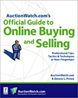 Auctionwatch.Com's Official Guide to Online Buying and Selling