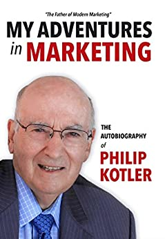 My Adventures in Marketing: The Autobiography of Philip Kotler by [Kotler, Philip]