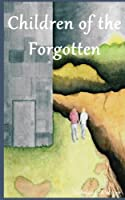 Children of the Forgotten: Things Started Off Well for Jonas at the Beginning of the School Year, But After Losing His Best Friend, Things Start Going Downhill. as He Meets New People and Learns More about Himself, He Begins the Most Difficult Journey of His Life.