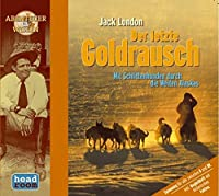 Jack London: Der letzte Goldrausch. CD . Mit Schlittenhunden auf dem haertesten Treck durch Alaska