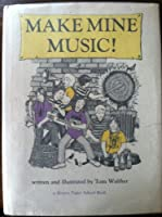 Make Mine Music: How to Make and Play Instruments and Why They Work
