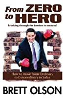 From Zero to Hero Breaking through the barriers to success: How to move from Ordinary to Extraordinary in Sales [並行輸入品]