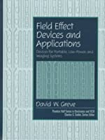 Field Effect Devices and Applications: Devices for Portable, Low-Power, and Imaging Systems (Prentice Hall Series in Electronics and Vlsi)