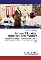 Business Education: Retrospect and Prospects: Experience of 30 Years' Teaching at under Graduate and Post graduate Class in Pune, Maharashtra State, India by Shrirang Kandalgaonkar(2012-08-13)