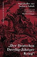 Der Deutschen Dreyssig-Jaehriger Krieg: Sagenhaftes aus Sachsen-Anhalt