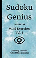 Sudoku Genius Mind Exercises Volume 1: Julesburg, Colorado State of Mind Collection