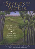 The Secrets That Lie Within: A Tale of Discovering the Paths to an Optimal Life, Discover What Has Always Been Within Your Reach