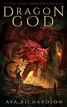 Dragon God (The First Dragon Rider Book 1) by [Richardson, Ava]