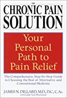 The Chronic Pain Solution: The Comprehensive, Step-by-Step Guide to Choosing the Best of Alternative and Conventional Medicine