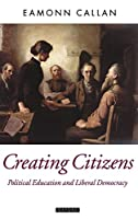 Creating Citizens: Political Education and Liberal Democracy (Oxford Political Theory)
