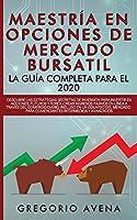 Maestría en Opciones de Mercado Bursatil - La guía completa para el 2020: Descubre las estrategias secretas de inversión para invertir en Acciones, Futuros y Forex. Crear ingresos pasivos en línea a través del comercio diario, incluso en un colapso del mercado - Para comerciantes intermedios y avanzados