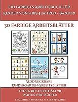 Ausdruckbare Kindergarten-Arbeitsblaetter (Ein farbiges Arbeitsbuch fuer Kinder von 4 bis 5 Jahren - Band 10): 30 farbige Arbeitsblaetter. Der Preis dieses Buches beinhaltet die Erlaubnis, 20 weitere Buecher der Reihe kostenlos im PDF-Format herunterzuladen