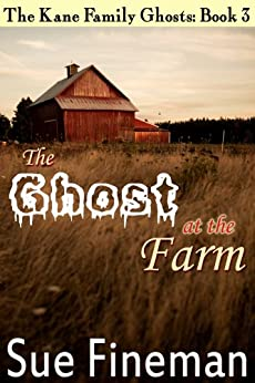 The Ghost at the Farm (The Kane Family Ghosts Book 3) by [Fineman, Sue]