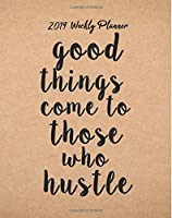 2019 Weekly Planner: Good things come to those who hustle: Inspirational Quote Yearly Monthly Calendar 2019 Daily Agenda Weekly Personal Organizer. 2019 monthly planner Series) (Volume 2) [並行輸入品]