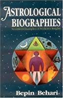 Astrological Biographies: Seventeen Examples of Predictive Insights