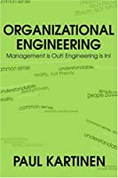 Organizational Engineering: Management Is Out! Engineering Is in