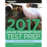 Airline Transport Pilot Test Prep 2017: Study & Prepare: Pass Your Test and Know What Is Essential to Become a Safe, Competent Pilot - from the Most Trusted Source in Aviation Training