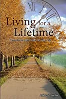 Living for a Lifetime: A collection of Life to add to your Living...
