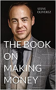 The Book on Making Money by [Oliverez, Steve]