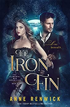The Iron Fin (The Elemental Web Chronicles Book 3) by [Renwick, Anne]