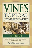 Christ (Vine's Topical Commentaries)