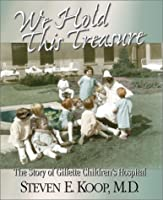 We Hold This Treasure: The Story of Gillette Children's Hospital