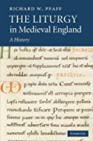 The Liturgy in Medieval England: A History by Richard W. Pfaff(2012-04-19)