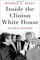 Inside the Clinton White House: An Oral History (Oxford Oral History)