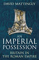 Imperial Possession: 54 BC - AD 409: Britain in the Roman Empire (Allen Lane History S.)