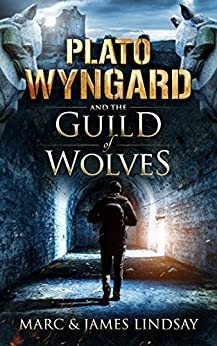 Plato Wyngard and the Guild of Wolves by [Lindsay, Marc, Lindsay, James]