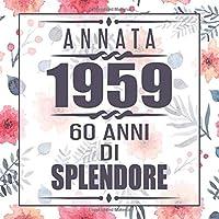 Annata 1959 60 Anni Di Splendore: libro per 60 anni di compleanno donna libro 60esimo Festa di Compleanno 60 anni Libro degli ospiti per il 60° compleanno Floreale - 120 pagine per le congratulazioni e auguri