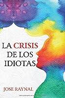 La Crisis de los Idiotas: La novela como fue escrita por Andrés Mulder
