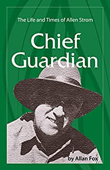 Chief Guardian: The Life and Times of Allen Strom by [Fox, Allan]