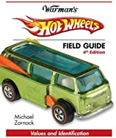 Hot Wheels Field Guide: Values and Identification (Warman's Field Guides Hot Wheels: Values & Identification)