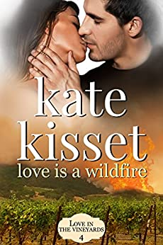 Love is a Wildfire: An Enemies to Lovers Romance (A Love in the Vineyards series Standalone Book 4) by [Kisset, Kate]