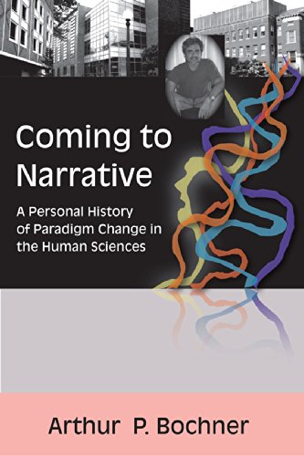 Download Coming to Narrative: A Personal History of Paradigm Change in the Human Sciences (Writing Lives: Ethnographic Narratives) 1598740385