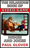 The Hilarious Book Of Video Game Memes And Jokes: A-M Edition: Candy Crush, Doom, Fallout, FIFA, Half Life, Halo, Hitman And More (English Edition)
